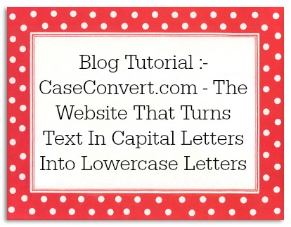 CaseConvert.com - The Website That Turns Text In Capital Letters Into Lowercase Letters