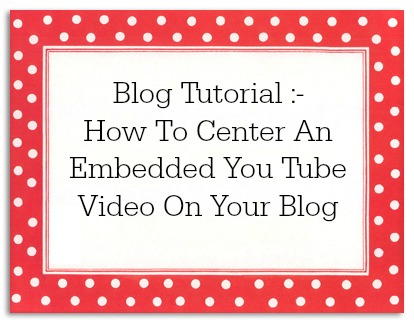 How To Center An Embedded You Tube Video On Your Blog in HTML