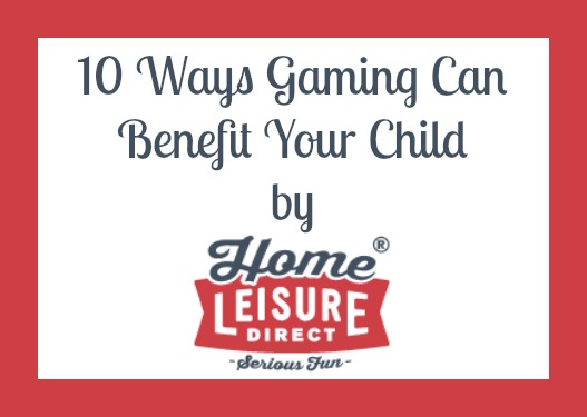10 Ways Gaming Can Benefit Your Child by HomeLeisureDirect.com