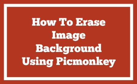 How To Erase Image Background using Picmonkey
